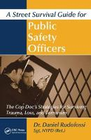 A Street Survival Guide for Public Safety Officers The Cop Doc's Strategies for Surviving Trauma, Loss, and Terrorism by Daniel Rudofossi