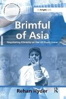 Brimful of Asia Negotiating Ethnicity on the UK Music Scene by Rehan Hyder