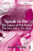 'Speak to Me': The Legacy of Pink Floyd's The Dark Side of the Moon by Professor Russell Reising