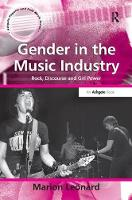 Gender in the Music Industry Rock, Discourse and Girl Power by Marion Leonard