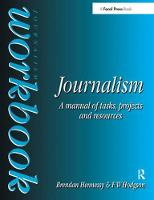Journalism Workbook A Manual of Tasks, Projects and Resources by Brendan Hennessy