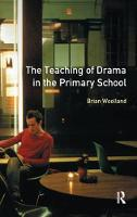 Teaching of Drama in the Primary School, The by Brian George Woolland