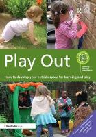 Play Out How to develop your outside space for learning and play by Learning through Landscapes