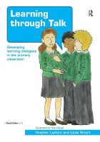 Learning through Talk Developing Learning Dialogues in the Primary Classroom by Heather Luxford