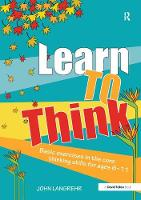 Learn to Think Basic Exercises in the Core Thinking Skills for Ages 6-11 by John Langrehr