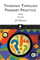 Thinking through Primary Practice by Jill Bourne