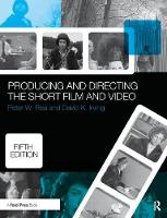 Producing and Directing the Short Film and Video by Peter Rea