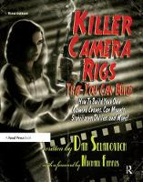 Killer Camera Rigs That You Can Build How to Build Your Own Camera Cranes, Car Mounts, Stabilizers, Dollies, and More! by Dan Selakovich