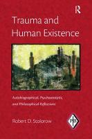Trauma and Human Existence Autobiographical, Psychoanalytic, and Philosophical Reflections by Robert D. Stolorow