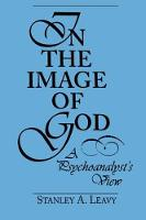 In the Image of God A Psychoanalyst's View by Stanley A. Leavy