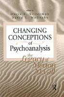 Changing Conceptions of Psychoanalysis The Legacy of Merton M. Gill by Doris K. Silverman