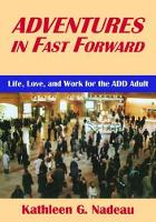Adventures In Fast Forward Life, Love and Work for the Add Adult by Kathleen G. Nadeau
