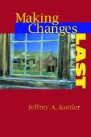 Making Changes Last by Jeffrey A., Ph.D. Kottler
