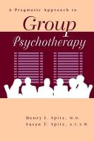 A Pragamatic Approach To Group Psychotherapy by Henry Spitz