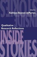 Inside Stories Qualitative Research Reflections by Kathleen B. DeMarrais