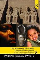 Psychology of Blacks Centering Our Perspectives in the African Consciousness by Thomas A Parham
