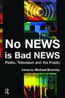 No News is Bad News Radio, Television and the Public by Michael Bromley
