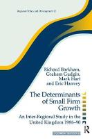 The Determinants of Small Firm Growth An Inter-Regional Study in the United Kingdom 1986-90 by Richard Barkham