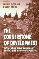 The Cornerstone of Development Integrating Environmental, Social, and Economic Policies by Jamie Schnurr