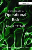 A Short Guide to Operational Risk by David Tattam