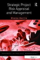 Strategic Project Risk Appraisal and Management by Elaine Harris