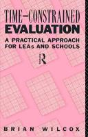 Time-Constrained Evaluation A Practical Approach for LEAs and Schools by Brian Wilcox