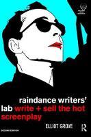 Raindance Writers' Lab Write + Sell the Hot Screenplay by Elliot Grove