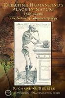 Debating Humankind's Place in Nature, 1860-2000 The Nature of Paleoanthropology by Richard G. Delisle
