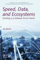 Speed, Data, and Ecosystems Excelling in a Software-Driven World by Jan Bosch