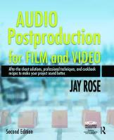 Audio Postproduction for Film and Video After-the-Shoot solutions, Professional Techniques,and Cookbook Recipes to Make Your Project Sound Better by Jay Rose