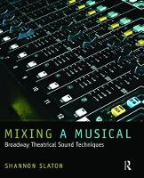 Mixing a Musical Broadway Theatrical Sound Techniques by Shannon Slaton