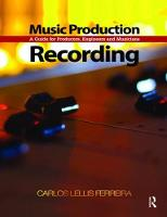 Music Production: Recording A Guide for Producers, Engineers, and Musicians by Carlos Lellis
