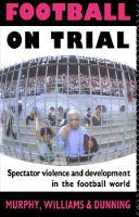 Football on Trial Spectator Violence and Development in the Football World by Eric Dunning