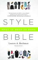 Style Bible What to Wear to Work by Lauren A. Rothman