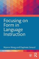 Focusing on Form in Language Instruction by Wynne (The Ohio State University, USA) Wong, Daphnee (The University of Quebec in Montreal, Canada) Simard