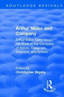 : Arthur Miller and Company (1990) Arthur Miller Talks About His Work in the Company of Actors, Designers, Directors, and Writers by Christopher Bigsby