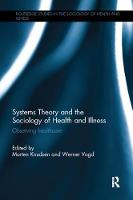 Systems Theory and the Sociology of Health and Illness Observing Healthcare by Morten Knudsen