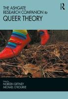 The Ashgate Research Companion to Queer Theory by Noreen Giffney