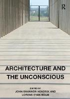 Architecture and the Unconscious by Professor John Shannon Hendrix