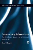 Decision-Making Reform in Japan The Dpj's Failed Attempt at a Politician-Led Government by Karol Zakowski