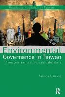 Environmental Governance in Taiwan A New Generation of Activists and Stakeholders by Simona A. Grano