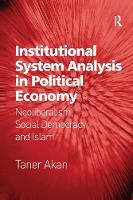 Institutional System Analysis in Political Economy Neoliberalism, Social Democracy and Islam by Taner Akan