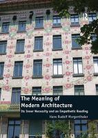 The Meaning of Modern Architecture Its Inner Necessity and an Empathetic Reading by Hans Rudolf Morgenthaler