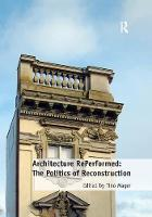 Architecture RePerformed: The Politics of Reconstruction by Dr. Tino Mager