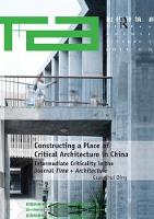 Constructing a Place of Critical Architecture in China Intermediate Criticality in the Journal Time + Architecture by Dr. Guanghui Ding