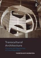 Transcultural Architecture The Limits and Opportunities of Critical Regionalism by Thorsten Botz-Bornstein