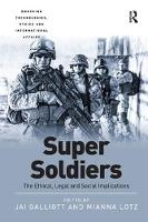 Super Soldiers The Ethical, Legal and Social Implications by Jai Galliott, Dr. Mianna Lotz