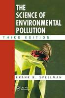 The Science of Environmental Pollution by Frank R. Spellman