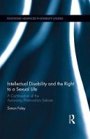 Intellectual Disability and the Right to a Sexual Life A Continuation of the Autonomy/Paternalism Debate by Simon (Queens University Belfast) Foley