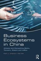 Business Ecosystems in China Alibaba and Competing Baidu, Tencent, Xiaomi and LeEco by Mark J. (Zhejiang University, China) Greeven, Wei (GSL, People's Republic of China) Wei